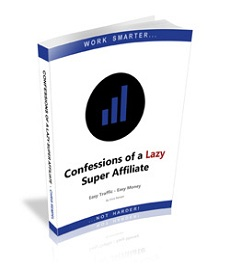 Confessions Of a Lazy Super-Affiliate